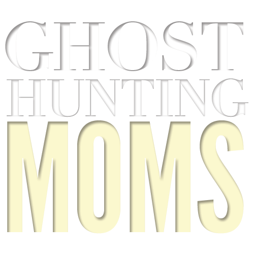 Ghost Hunting Moms