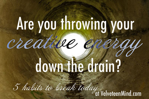 Are you throwing your creative energy down the drain? 5 bad social media habits to break.